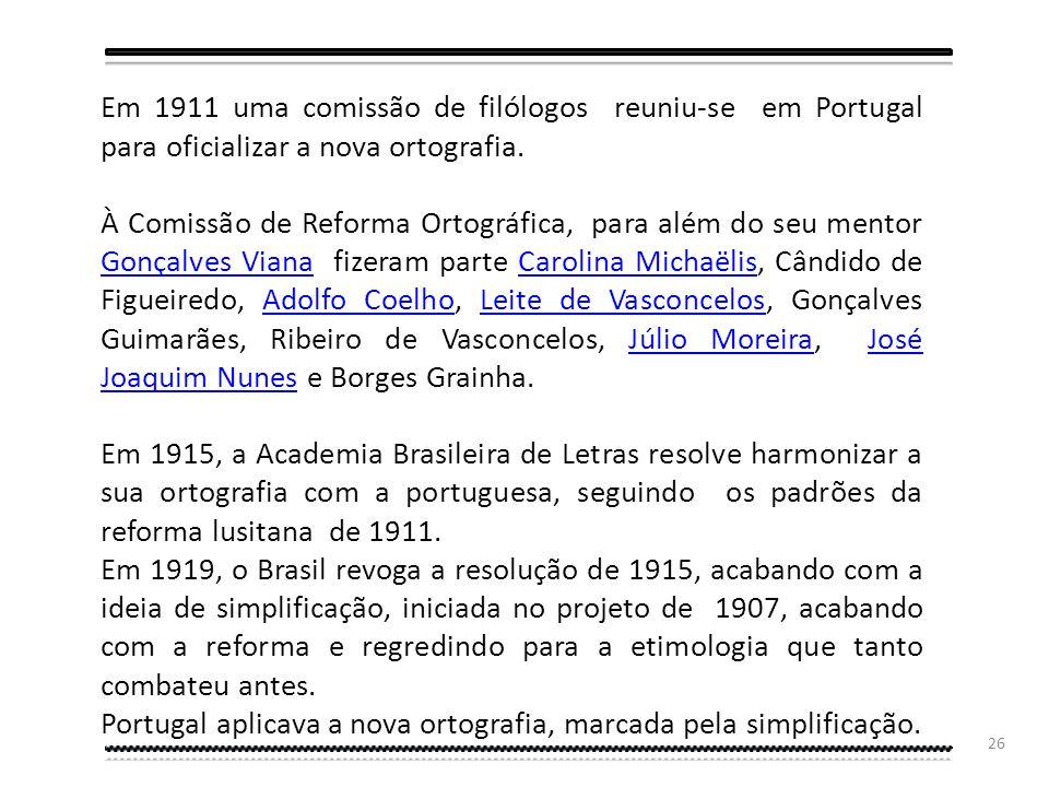 25 Como vimos, até ao século XX a escrita da língua portuguesa era de cariz etimológico ou pseudo-etimológico e a ortografia reinava sem rei nem roque