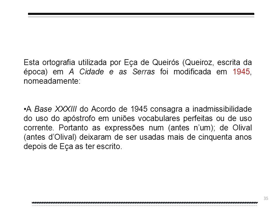 34 Esta ortografia utilizada por Eça de Queirós (Queiroz, escrita da época) em A Cidade e as Serras foi, igualmente, modificada em 1943, nomeadamente: