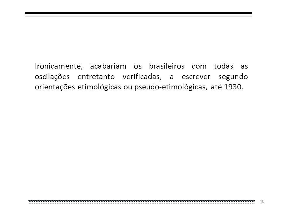 39 Segunda Etapa: Primeiro Acordo Ortográfico de 1931 entre o Brasil e Portugal 1924 – A Academia de Ciências de Lisboa e a Academia Brasileira de Let