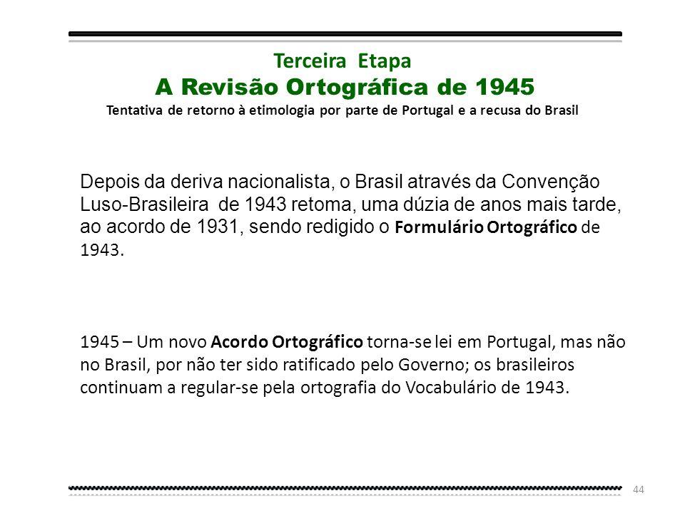43 E se o Brasil regrediu meio século na sua ortografia não foi tanto por amor à etimologia da qual, ao fim e ao cabo, nunca foi adepto, mas pelo surt