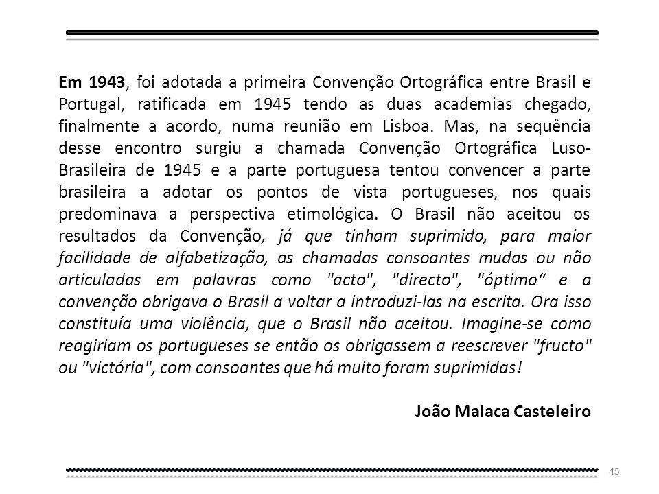 44 Terceira Etapa A Revisão Ortográfica de 1945 Tentativa de retorno à etimologia por parte de Portugal e a recusa do Brasil Depois da deriva nacional