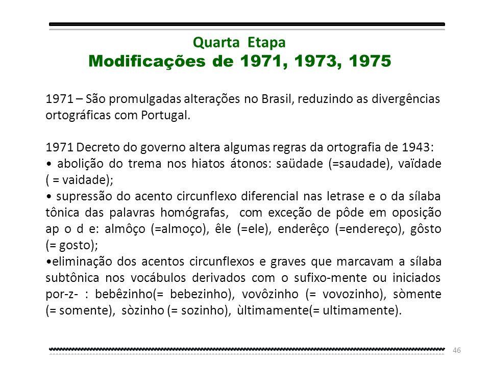 45 Em 1943, foi adotada a primeira Convenção Ortográfica entre Brasil e Portugal, ratificada em 1945 tendo as duas academias chegado, finalmente a aco