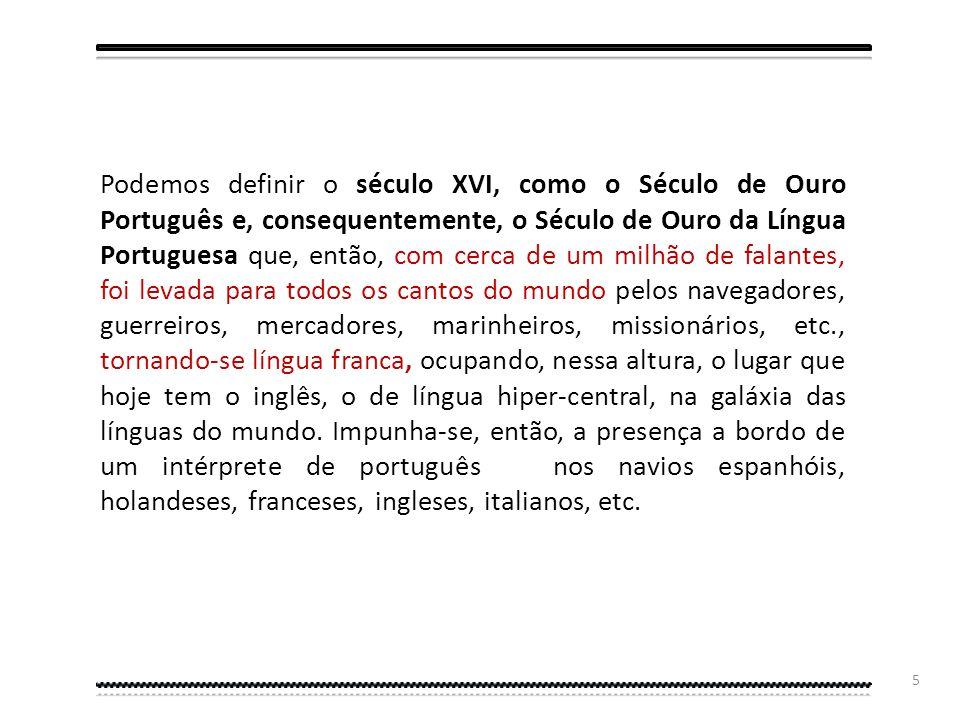 4 A língua de Camões, a última flor de Lácio, a doce língua Portuguesa, foi-se espalhando pelo mundo desde os séculos XV e XVI, acompanhando o passo d