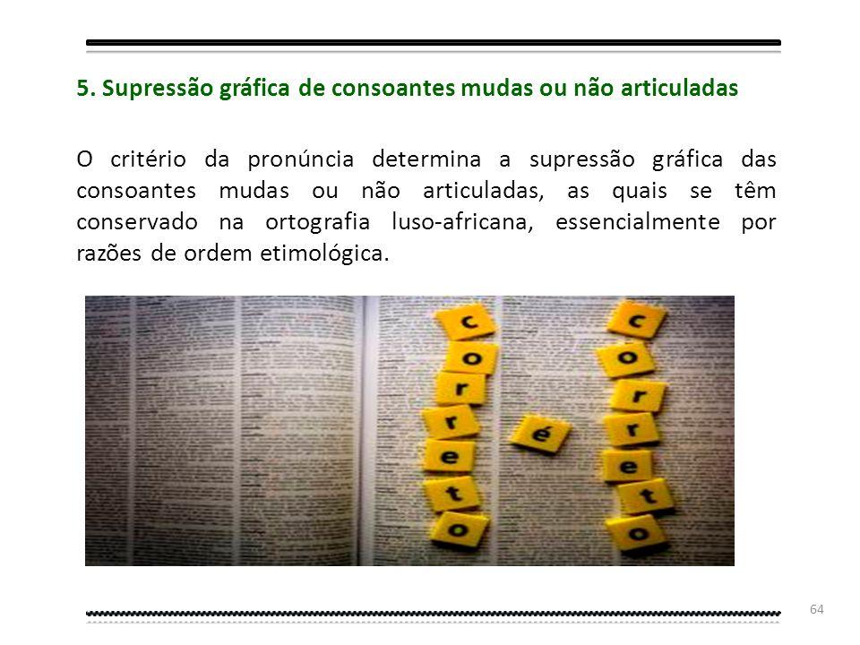 63 c) Por divergências de timbre, entre a norma luso-africana e a norma brasileira, na articulação das esdrúxulas que têm vogais tónicas e, seguidas d