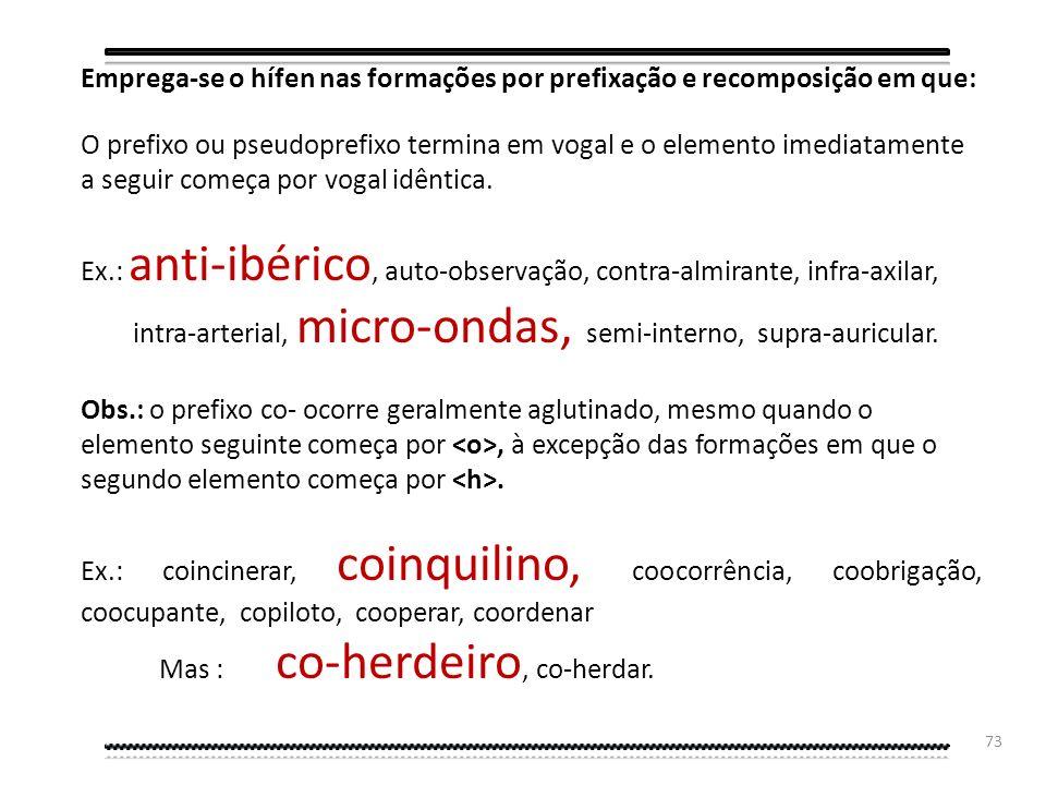 72 c) Suprime-se o hífen nas formações com prefixos (ANTE, ANTI, ARQUI, AUTO, CIRCUM, CO, CONTRA, ENTRE, EXTRA, HIPER, INFRA, INTER, INTRA, SEMI, SOBR