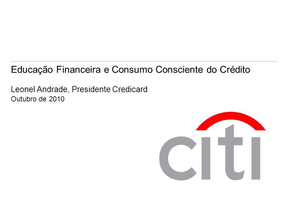 Educação Financeira e Consumo Consciente do Crédito Leonel Andrade, Presidente Credicard Outubro de 2010