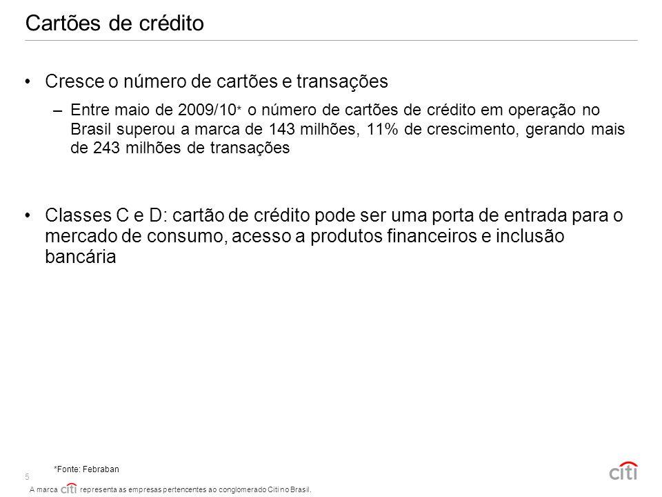 A marca representa as empresas pertencentes ao conglomerado Citi no Brasil. 5 Cartões de crédito Cresce o número de cartões e transações –Entre maio d