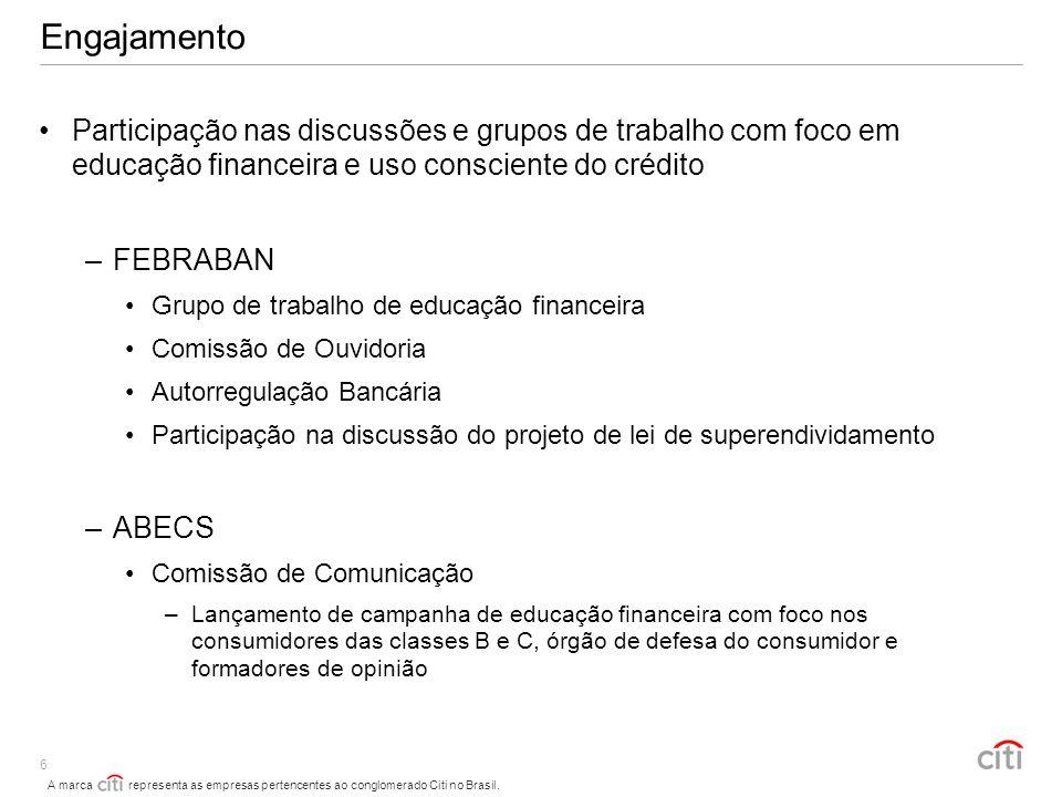 A marca representa as empresas pertencentes ao conglomerado Citi no Brasil. 6 Engajamento Participação nas discussões e grupos de trabalho com foco em