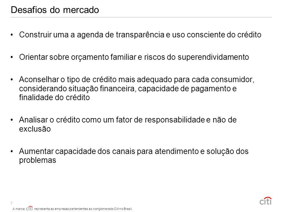 A marca representa as empresas pertencentes ao conglomerado Citi no Brasil. 7 Desafios do mercado Construir uma a agenda de transparência e uso consci