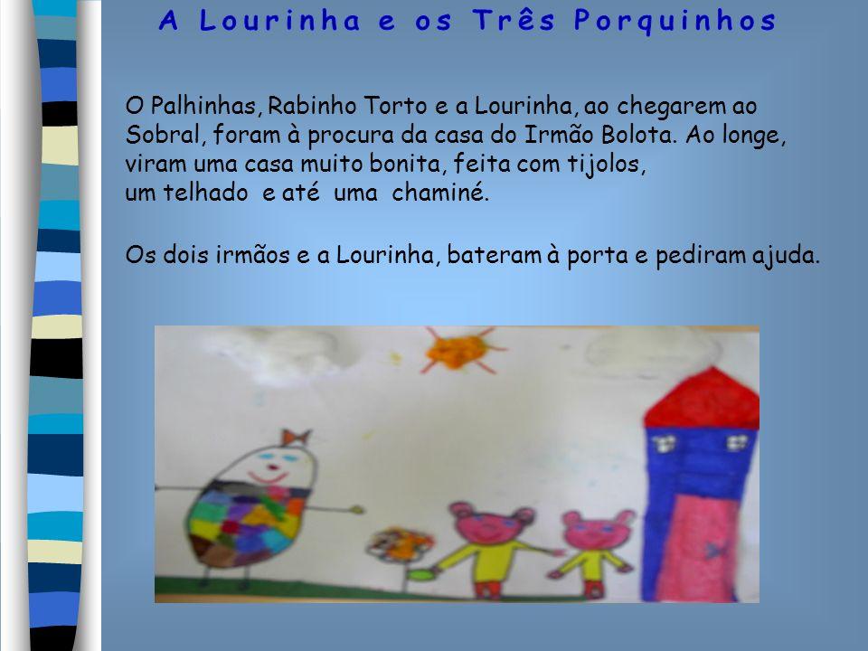 O Palhinhas, Rabinho Torto e a Lourinha, ao chegarem ao Sobral, foram à procura da casa do Irmão Bolota. Ao longe, viram uma casa muito bonita, feita