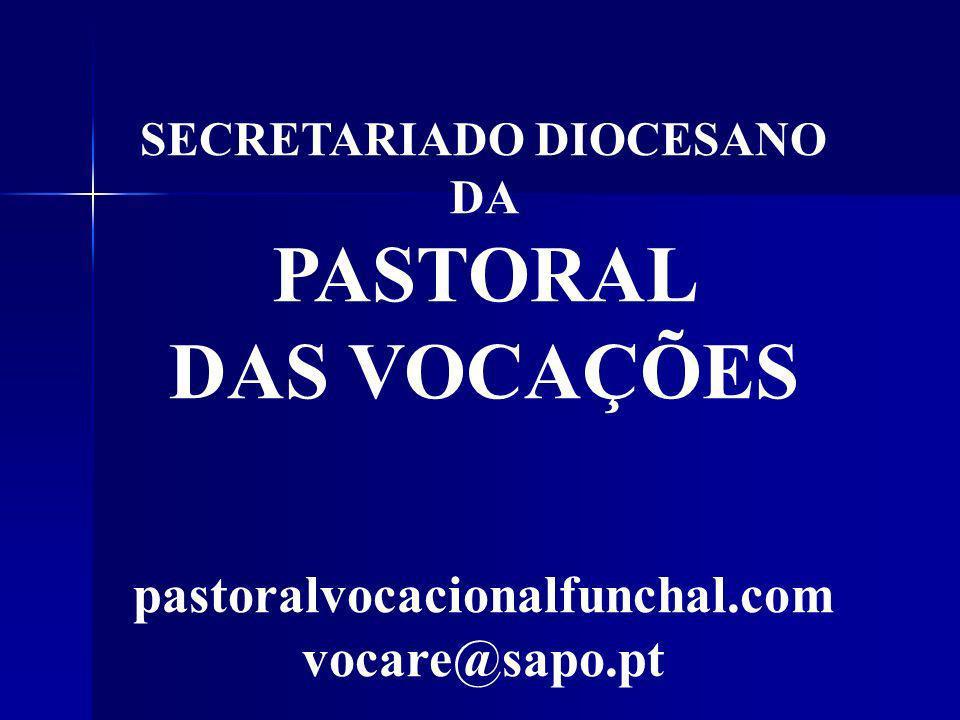 SECRETARIADO DIOCESANO DA PASTORAL DAS VOCAÇÕES pastoralvocacionalfunchal.com vocare@sapo.pt