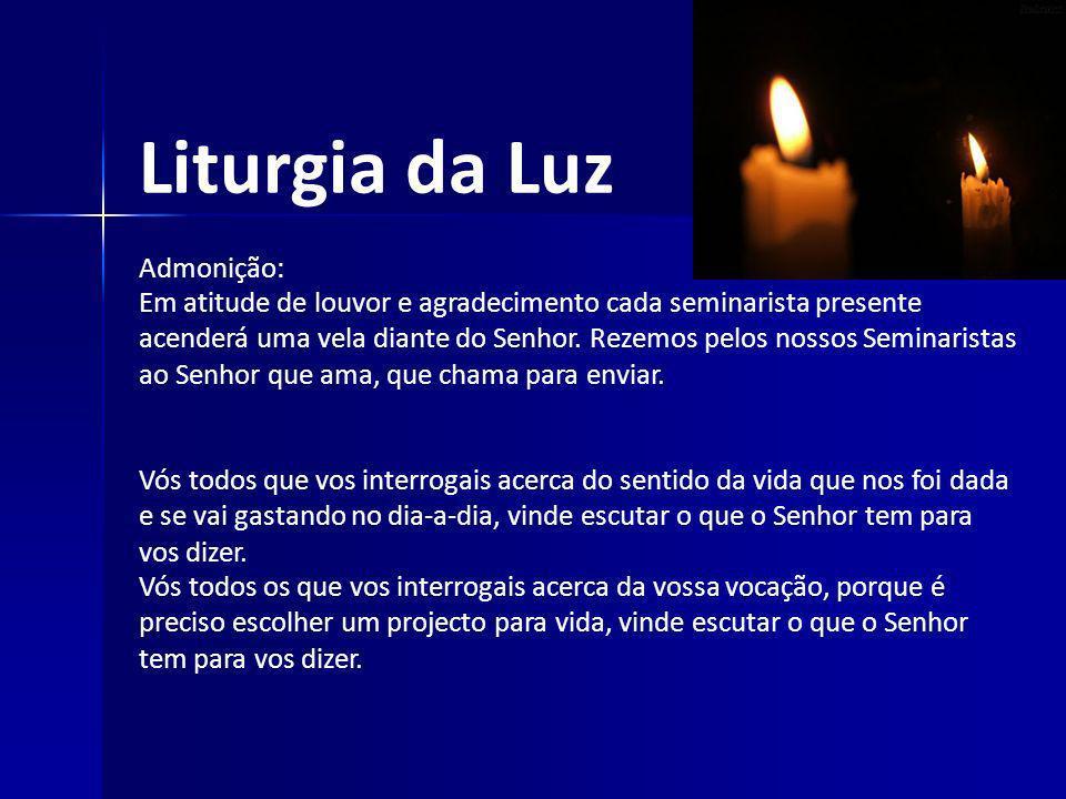 Liturgia da Luz Admonição: Em atitude de louvor e agradecimento cada seminarista presente acenderá uma vela diante do Senhor. Rezemos pelos nossos Sem