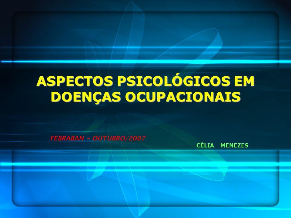 ASPECTOS PSICOLÓGICOS EM DOENÇAS OCUPACIONAIS FEBRABAN – OUTUBRO/2007 CÉLIA MENEZES