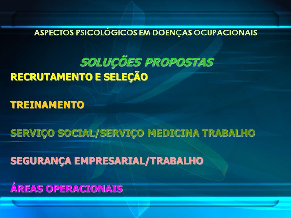 ASPECTOS PSICOLÓGICOS EM DOENÇAS OCUPACIONAIS SOLUÇÕES PROPOSTAS RECRUTAMENTO E SELEÇÃO TREINAMENTO SERVIÇO SOCIAL/SERVIÇO MEDICINA TRABALHO SEGURANÇA