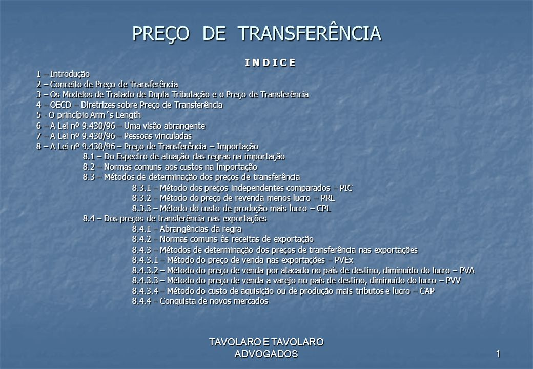 TAVOLARO E TAVOLARO ADVOGADOS 1 PREÇO DE TRANSFERÊNCIA I N D I C E 1 – Introdução 1 – Introdução 2 – Conceito de Preço de Transferência 2 – Conceito d