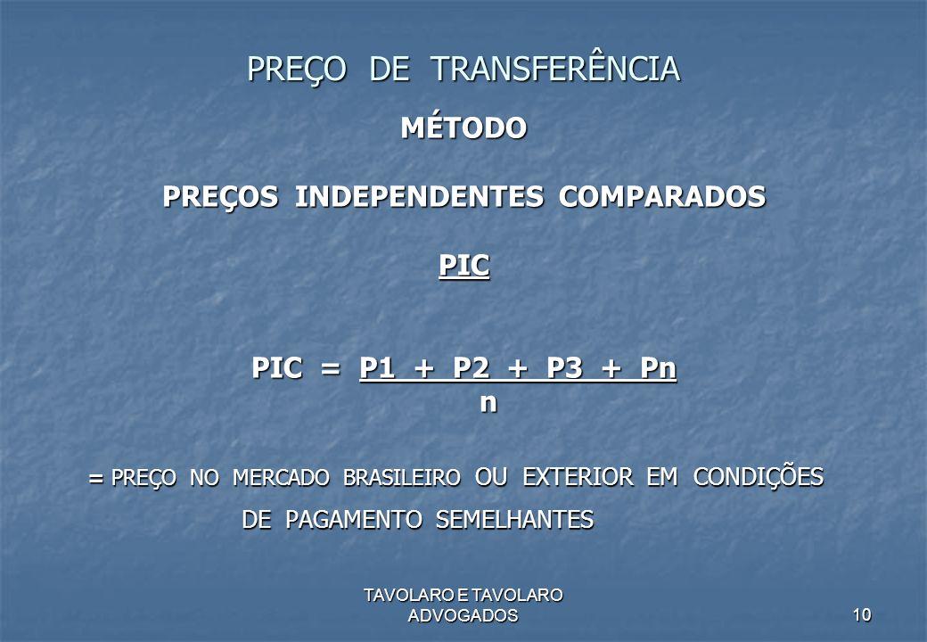 TAVOLARO E TAVOLARO ADVOGADOS10 PREÇO DE TRANSFERÊNCIA MÉTODO PREÇOS INDEPENDENTES COMPARADOS PIC PIC = P1 + P2 + P3 + Pn n = PREÇO NO MERCADO BRASILE
