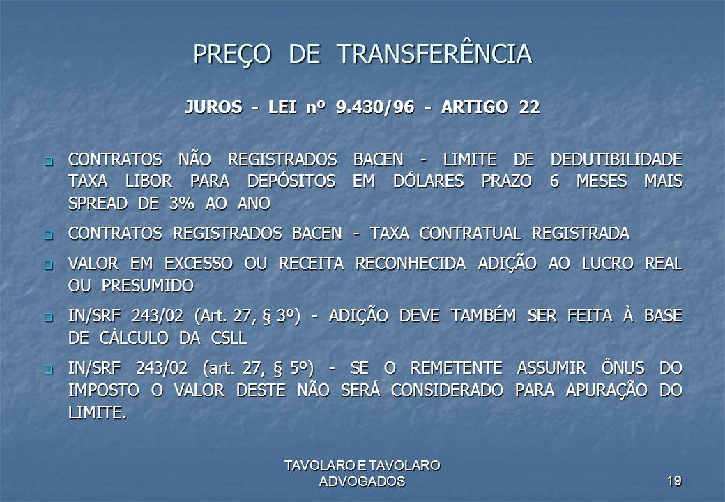 TAVOLARO E TAVOLARO ADVOGADOS19 PREÇO DE TRANSFERÊNCIA JUROS - LEI nº 9.430/96 - ARTIGO 22 CONTRATOS NÃO REGISTRADOS BACEN - LIMITE DE DEDUTIBILIDADE