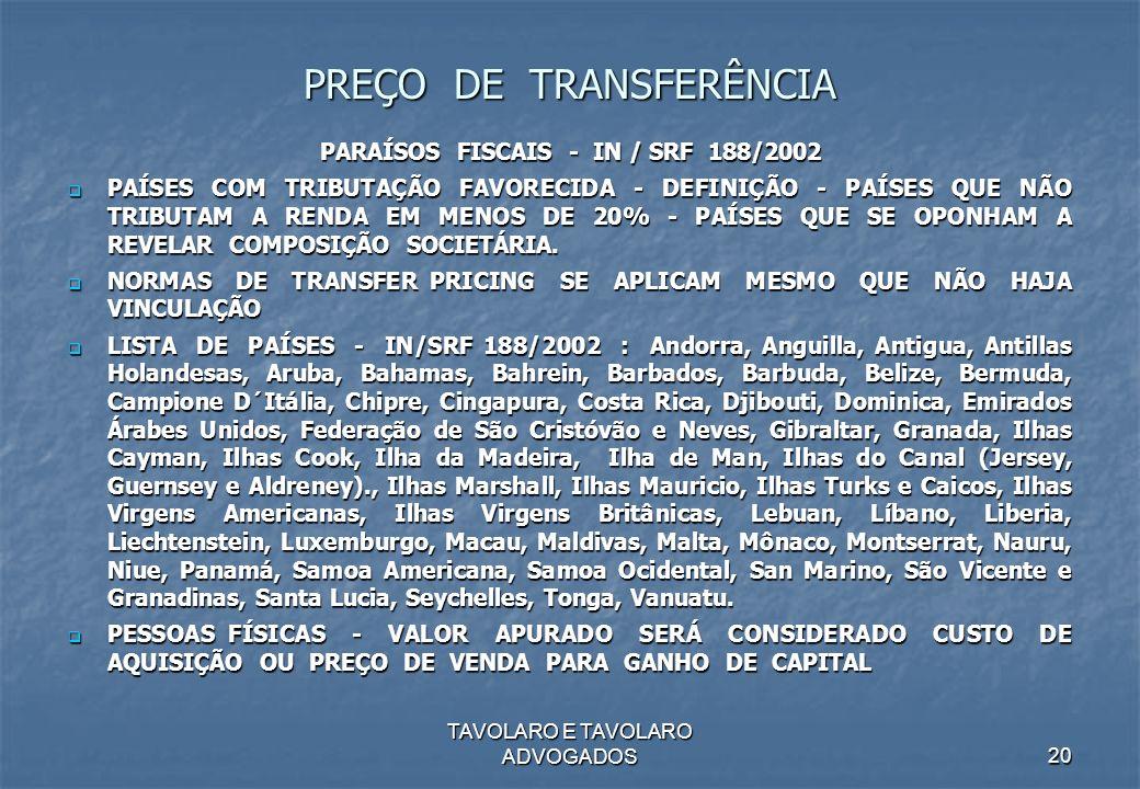 TAVOLARO E TAVOLARO ADVOGADOS20 PREÇO DE TRANSFERÊNCIA PARAÍSOS FISCAIS - IN / SRF 188/2002 PAÍSES COM TRIBUTAÇÃO FAVORECIDA - DEFINIÇÃO - PAÍSES QUE