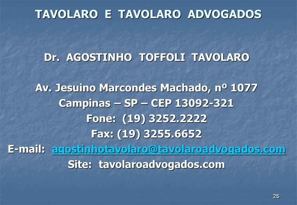 25 TAVOLARO E TAVOLARO ADVOGADOS Dr. AGOSTINHO TOFFOLI TAVOLARO Av. Jesuino Marcondes Machado, nº 1077 Campinas – SP – CEP 13092-321 Fone: (19) 3252.2