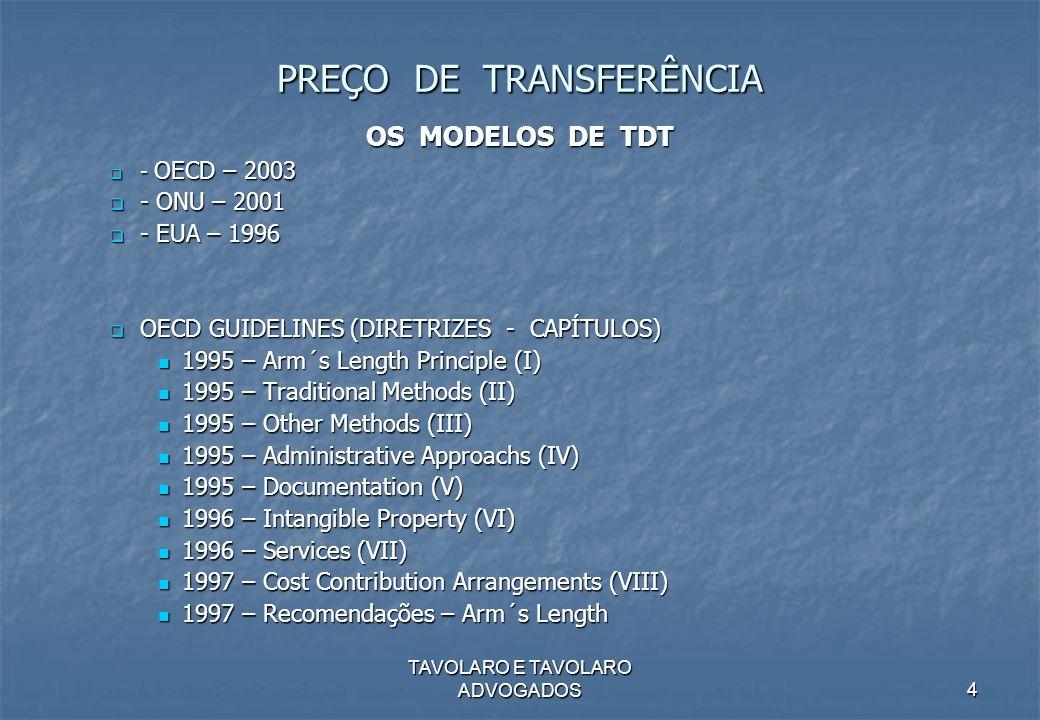 TAVOLARO E TAVOLARO ADVOGADOS4 PREÇO DE TRANSFERÊNCIA OS MODELOS DE TDT - OECD – 2003 - OECD – 2003 - ONU – 2001 - ONU – 2001 - EUA – 1996 - EUA – 199