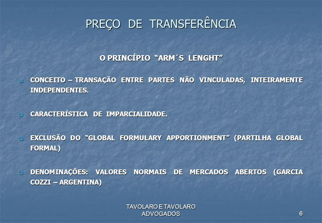 TAVOLARO E TAVOLARO ADVOGADOS6 PREÇO DE TRANSFERÊNCIA O PRINCÍPIO ARM´S LENGHT CONCEITO – TRANSAÇÃO ENTRE PARTES NÃO VINCULADAS, INTEIRAMENTE INDEPEND