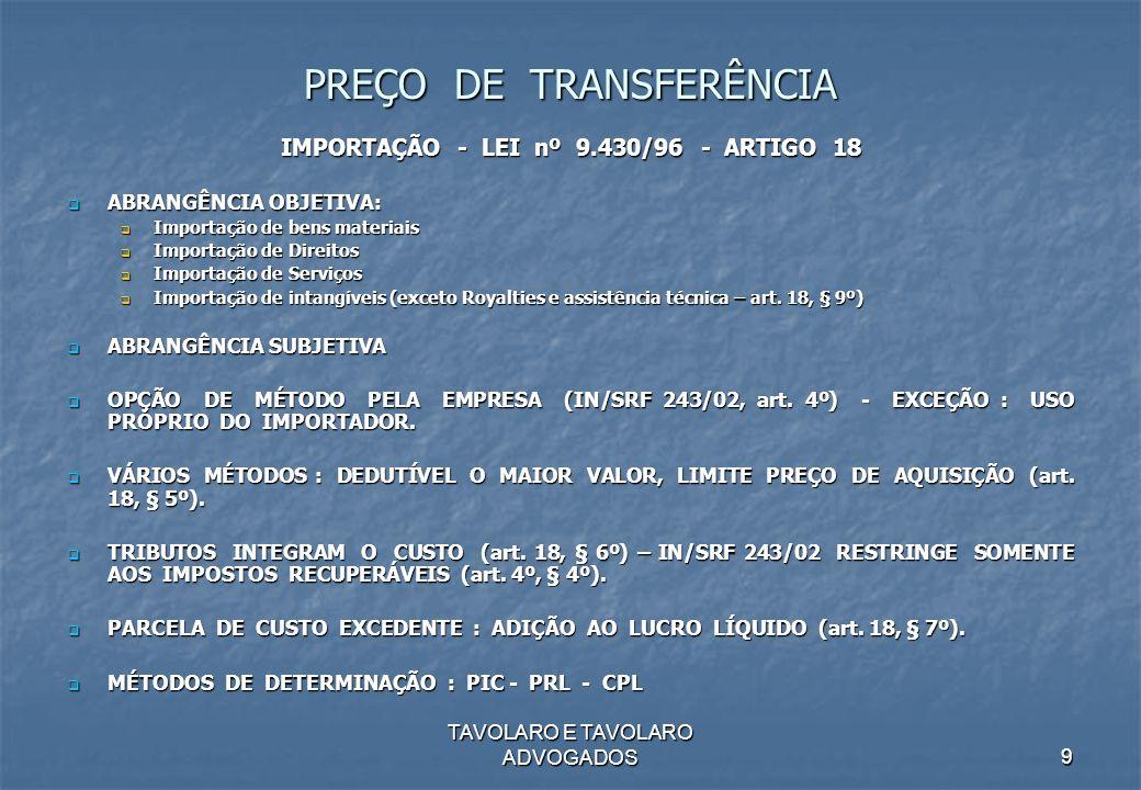 TAVOLARO E TAVOLARO ADVOGADOS9 PREÇO DE TRANSFERÊNCIA IMPORTAÇÃO - LEI nº 9.430/96 - ARTIGO 18 ABRANGÊNCIA OBJETIVA: ABRANGÊNCIA OBJETIVA: Importação