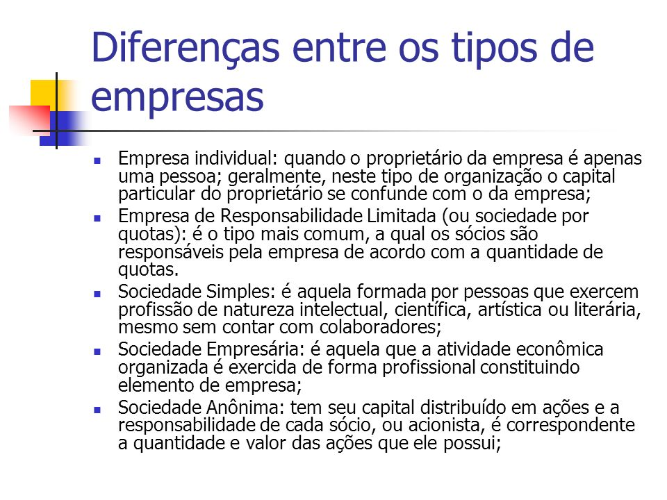 Diferenças entre os tipos de empresas Empresa individual: quando o proprietário da empresa é apenas uma pessoa; geralmente, neste tipo de organização
