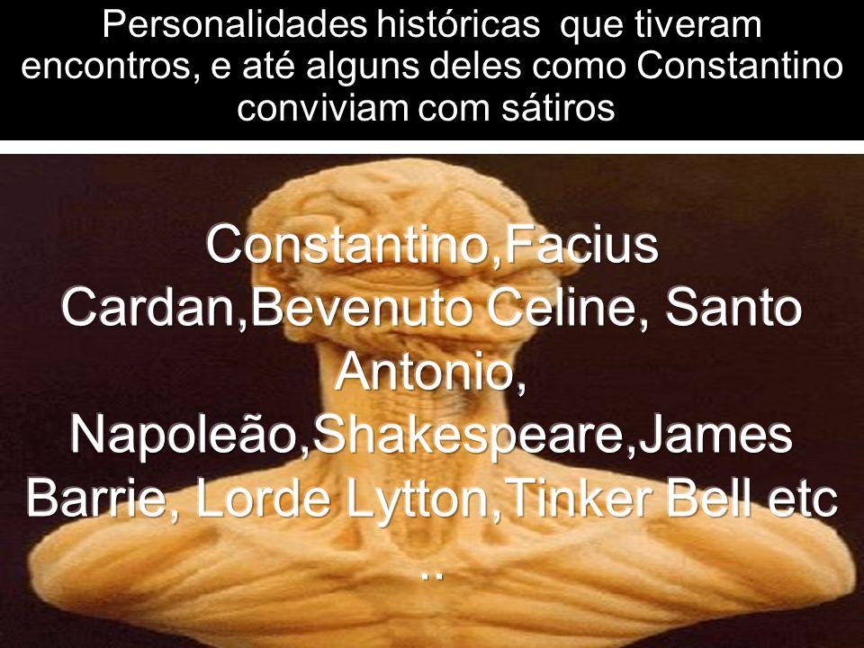 Personalidades históricas que tiveram encontros, e até alguns deles como Constantino conviviam com sátiros.
