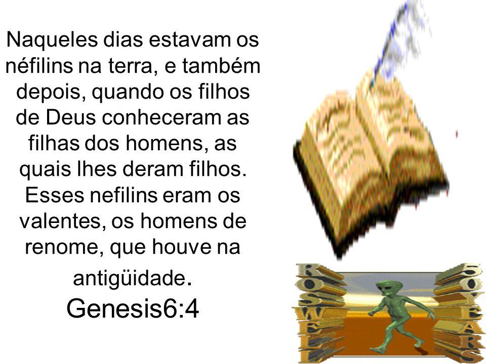 Naqueles dias estavam os néfilins na terra, e também depois, quando os filhos de Deus conheceram as filhas dos homens, as quais lhes deram filhos. Ess