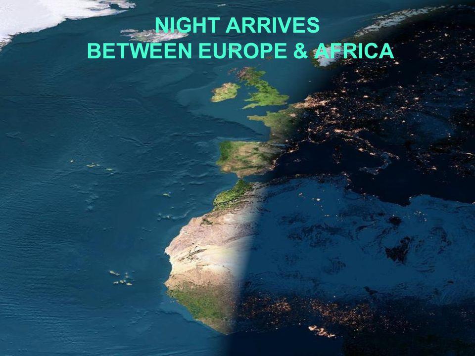 NIGHT ARRIVES BETWEEN EUROPE & AFRICA