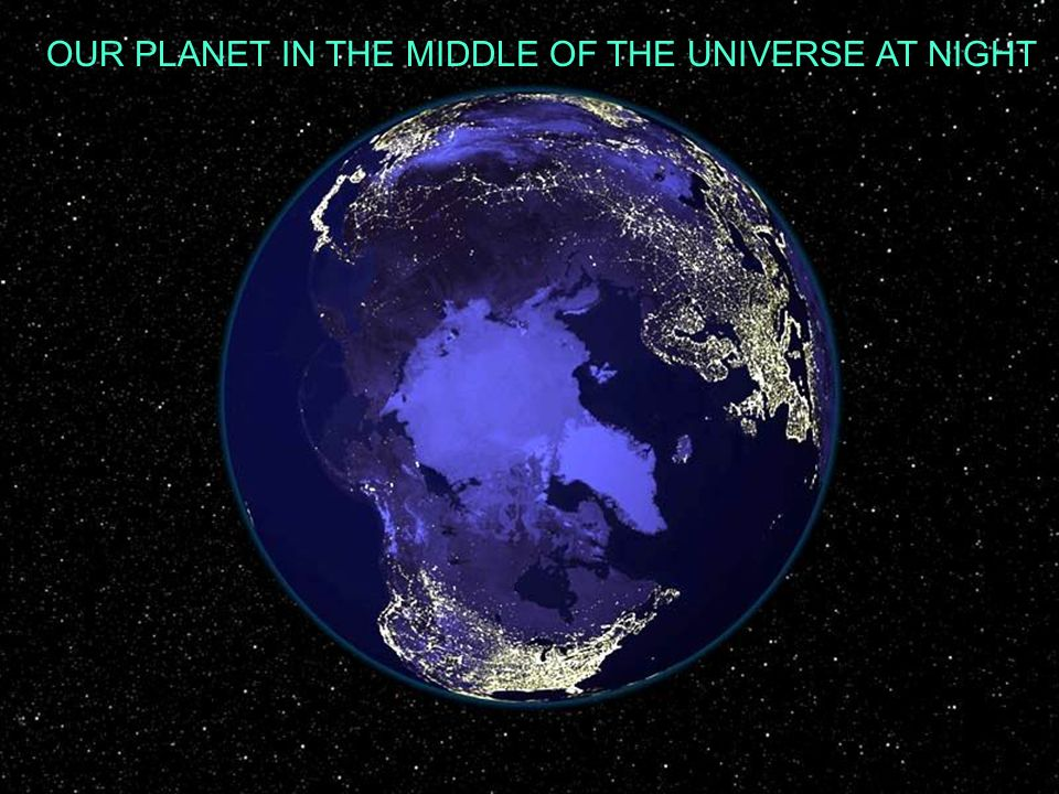 OUR PLANET IN THE MIDDLE OF THE UNIVERSE AT NIGHT