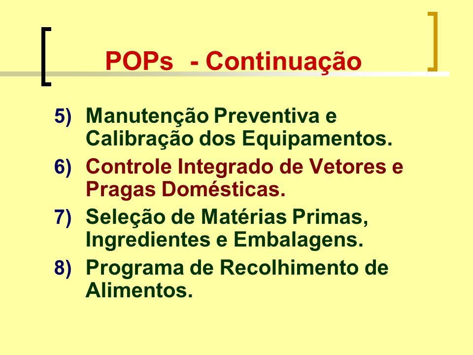 POPs - Continuação 5) Manutenção Preventiva e Calibração dos Equipamentos. 6) Controle Integrado de Vetores e Pragas Domésticas. 7) Seleção de Matéria