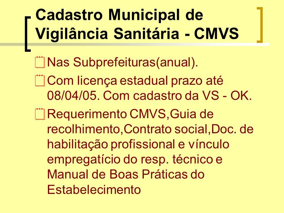 Cadastro Municipal de Vigilância Sanitária - CMVS Nas Subprefeituras(anual). Com licença estadual prazo até 08/04/05. Com cadastro da VS - OK. Requeri