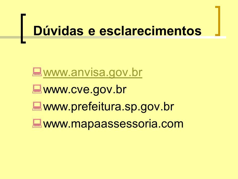 Dúvidas e esclarecimentos www.anvisa.gov.br www.cve.gov.br www.prefeitura.sp.gov.br www.mapaassessoria.com