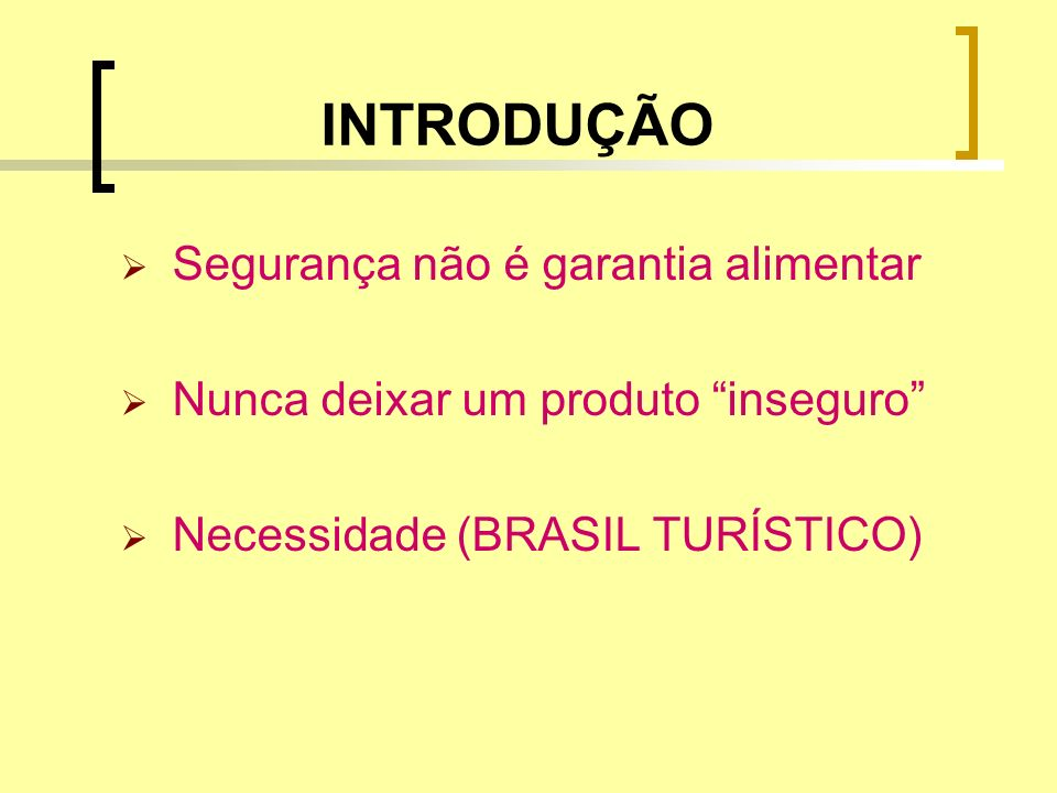 INTRODUÇÃO Segurança não é garantia alimentar Nunca deixar um produto inseguro Necessidade (BRASIL TURÍSTICO)