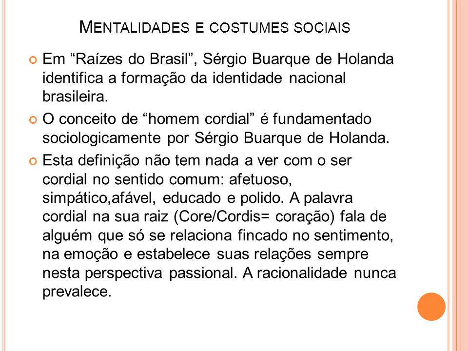 M ENTALIDADES E COSTUMES SOCIAIS Em Raízes do Brasil, Sérgio Buarque de Holanda identifica a formação da identidade nacional brasileira. O conceito de