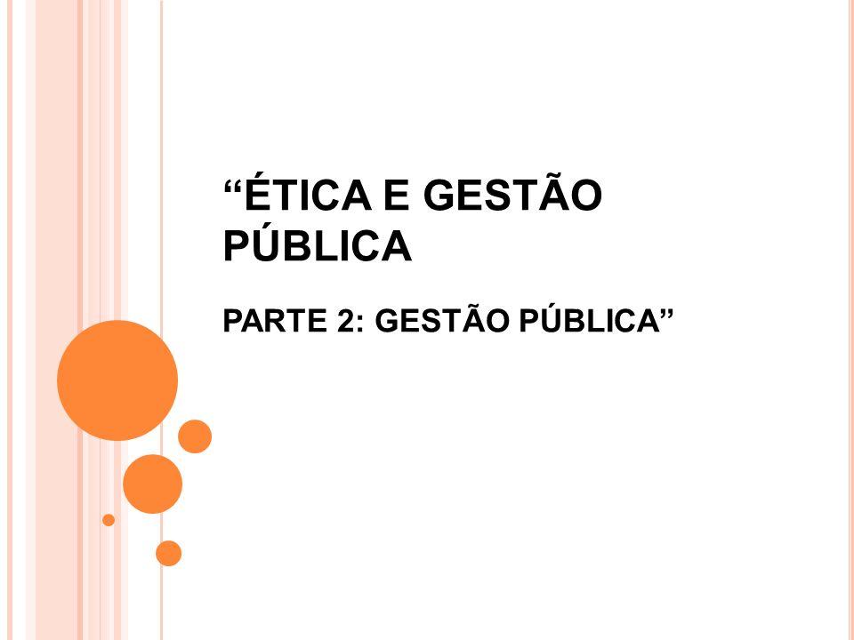 ÉTICA E GESTÃO PÚBLICA PARTE 2: GESTÃO PÚBLICA