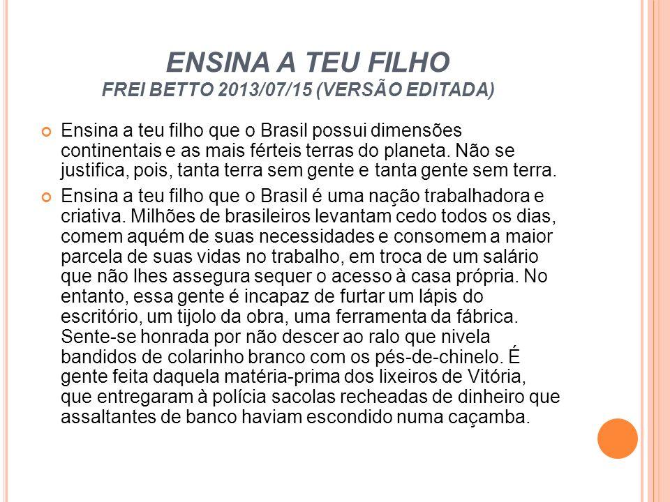 ENSINA A TEU FILHO FREI BETTO 2013/07/15 (VERSÃO EDITADA) Ensina a teu filho que o Brasil possui dimensões continentais e as mais férteis terras do pl