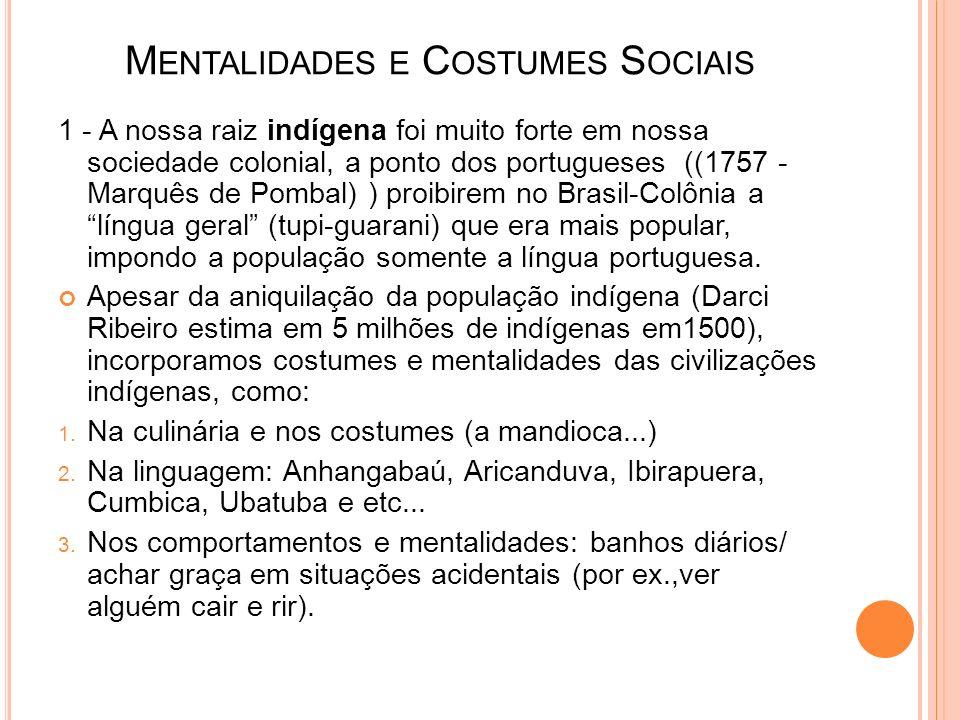 M ENTALIDADES E C OSTUMES S OCIAIS 1 - A nossa raiz indígena foi muito forte em nossa sociedade colonial, a ponto dos portugueses ((1757 - Marquês de