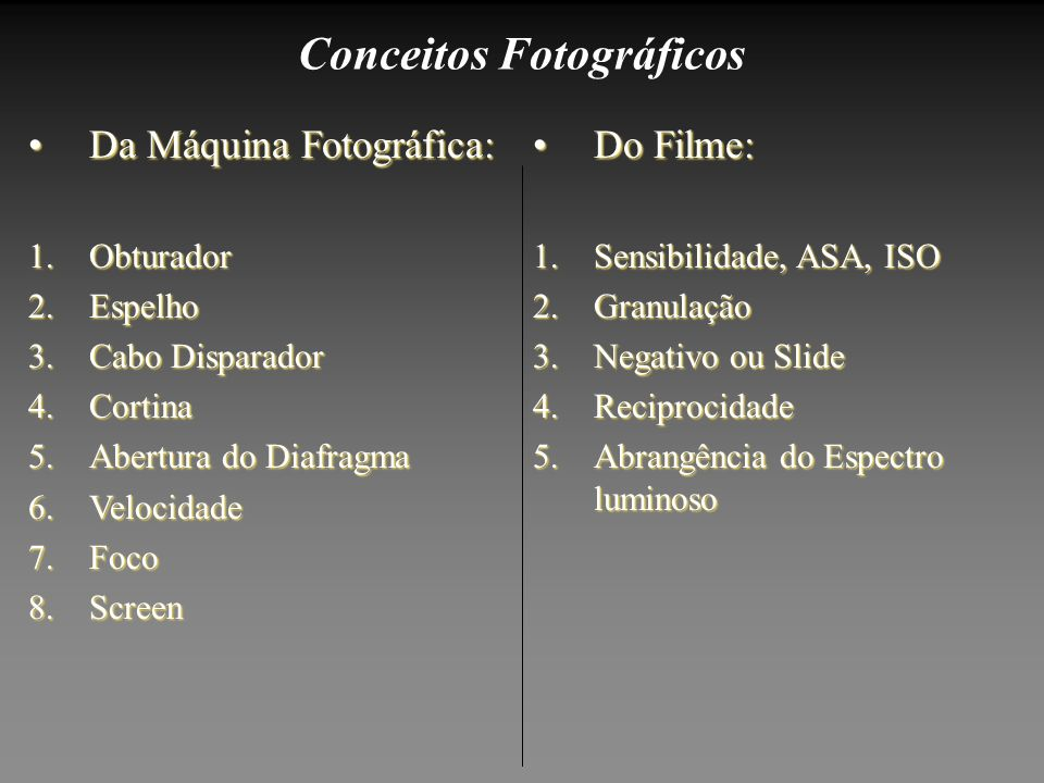 Conceitos Fotográficos Do Filme:Do Filme: 1.Sensibilidade, ASA, ISO 2.Granulação 3.Negativo ou Slide 4.Reciprocidade 5.Abrangência do Espectro luminos