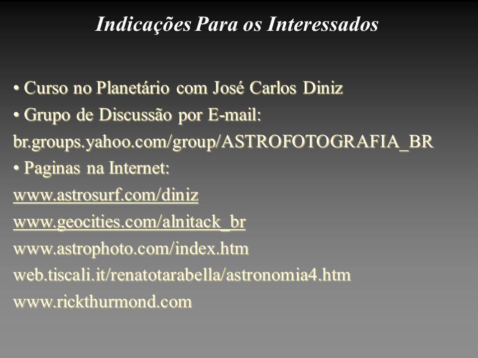 Indicações Para os Interessados Curso no Planetário com José Carlos Diniz Curso no Planetário com José Carlos Diniz Grupo de Discussão por E-mail: Gru