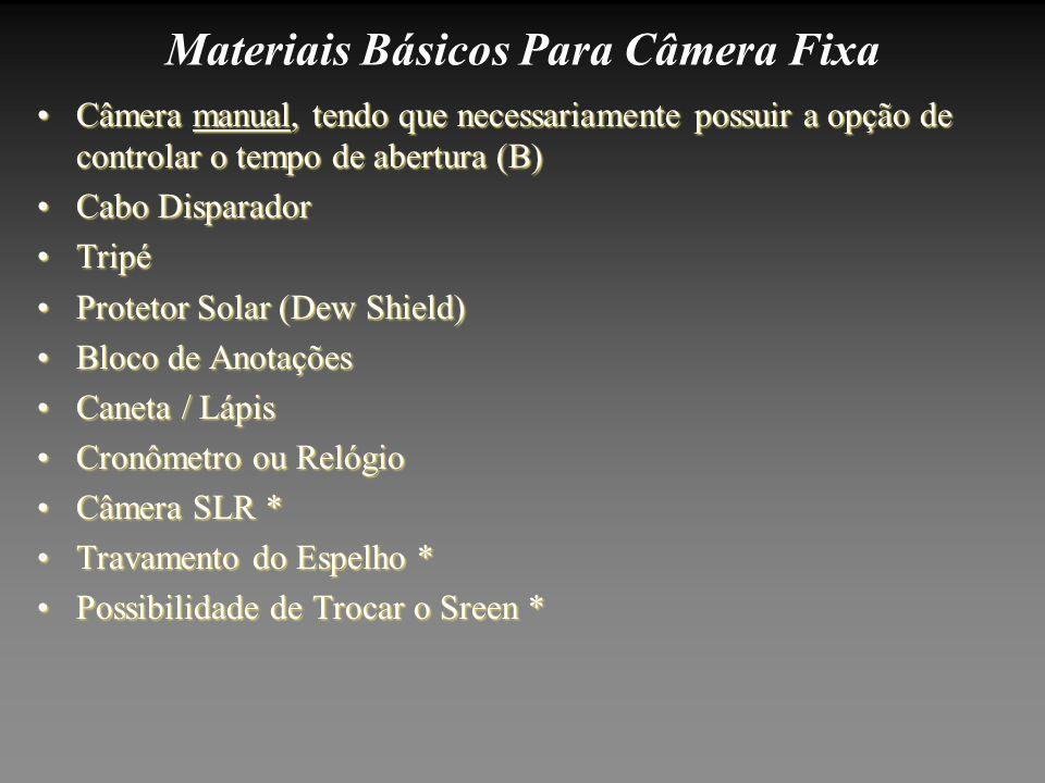Materiais Básicos Para Câmera Fixa Câmera manual, tendo que necessariamente possuir a opção de controlar o tempo de abertura (B)Câmera manual, tendo q