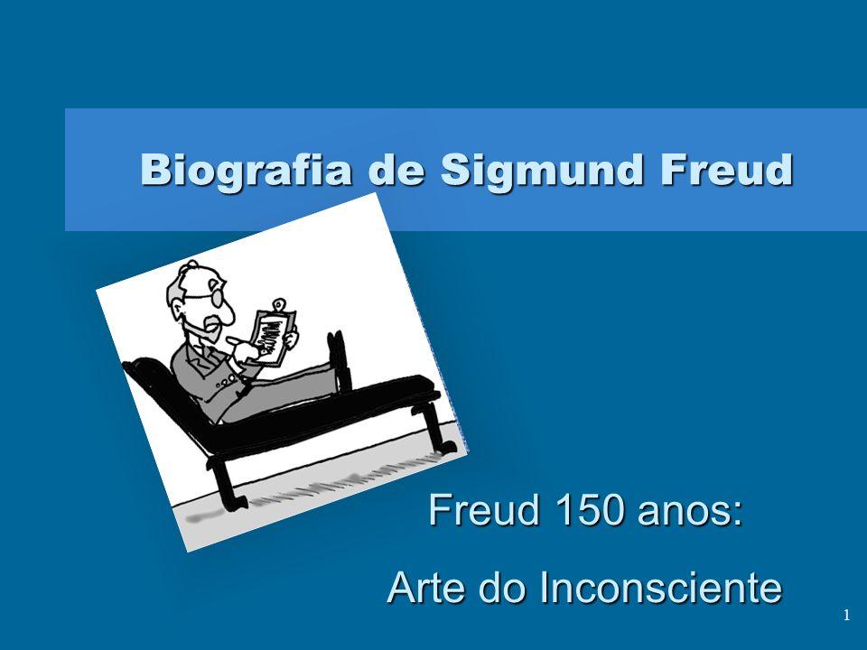 1 Biografia de Sigmund Freud Freud 150 anos: Arte do Inconsciente