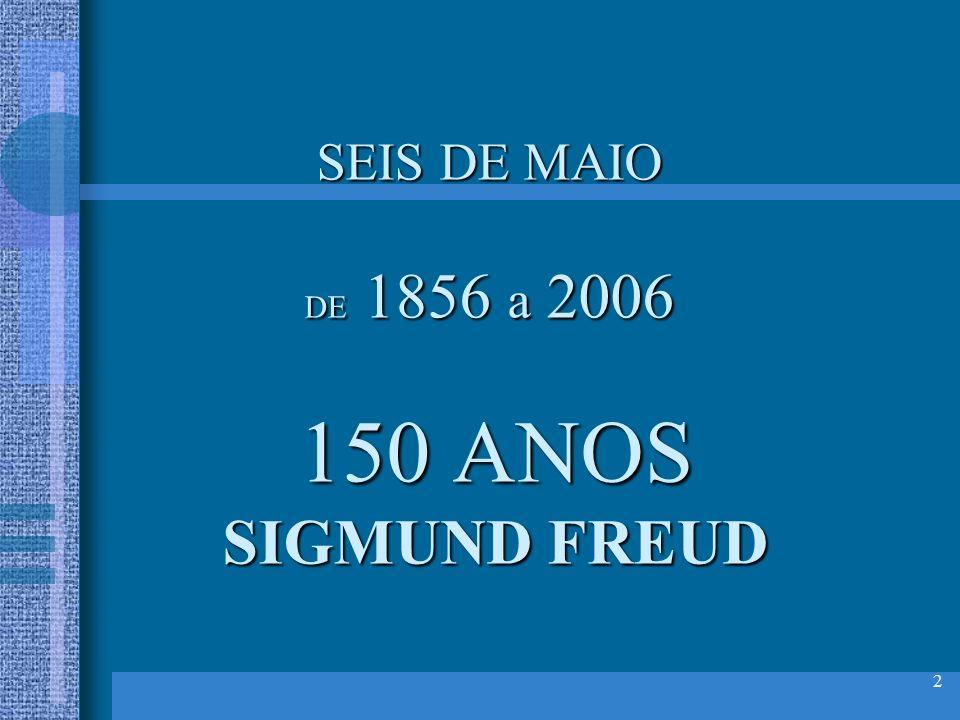 2 SEIS DE MAIO DE 1856 a 2006 150 ANOS SIGMUND FREUD