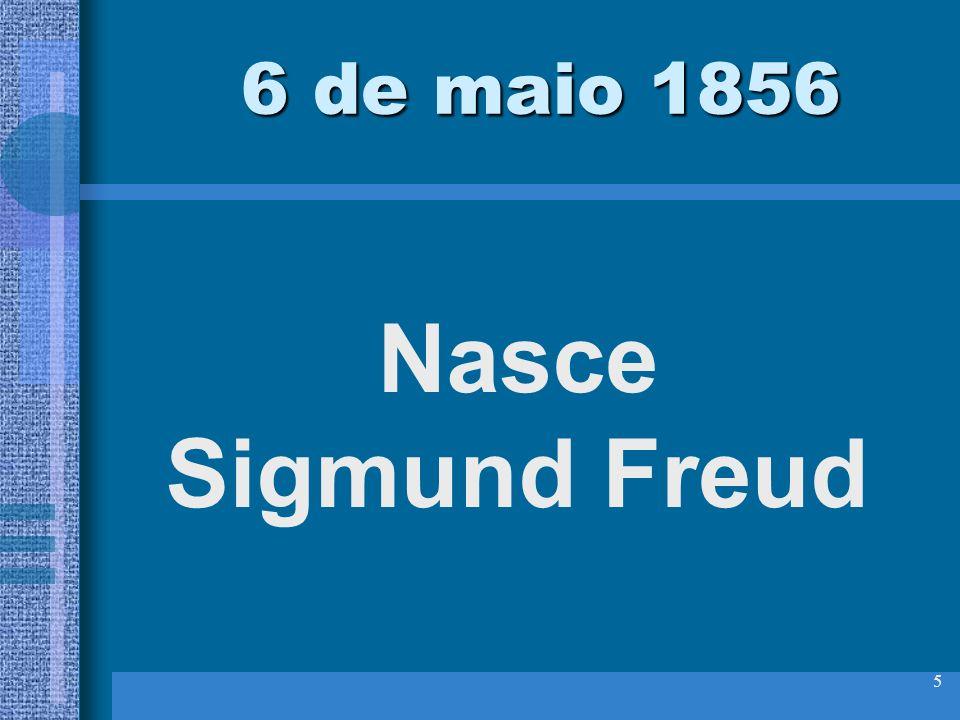 5 6 de maio 1856 6 de maio 1856 Nasce Sigmund Freud