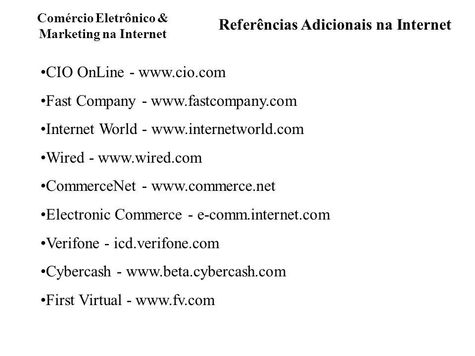 Comércio Eletrônico & Marketing na Internet CIO OnLine - www.cio.com Fast Company - www.fastcompany.com Internet World - www.internetworld.com Wired -