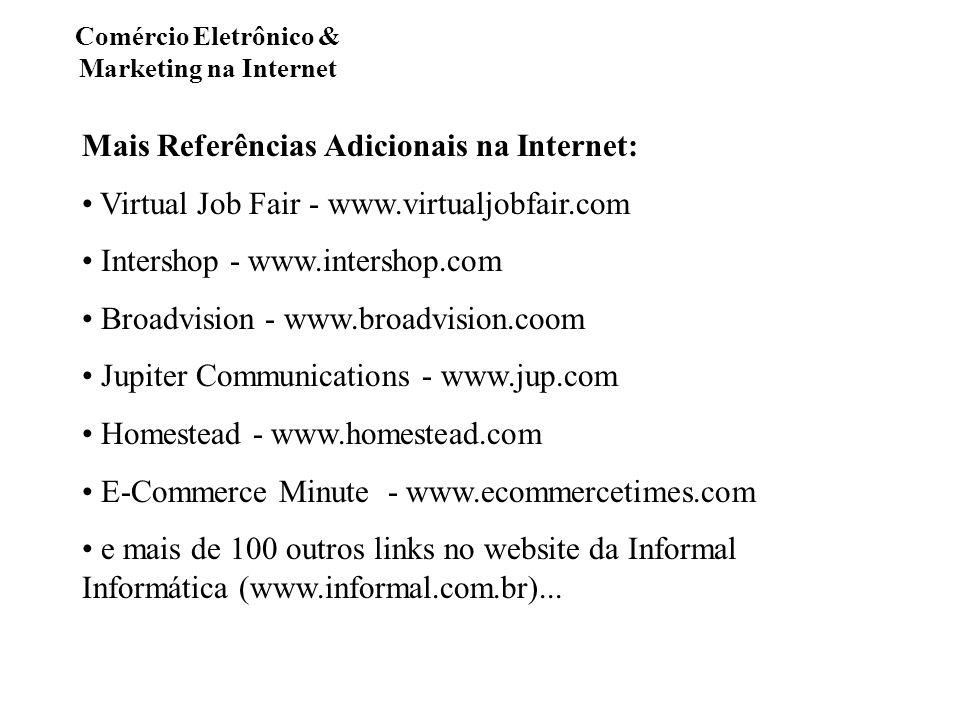 Comércio Eletrônico & Marketing na Internet Mais Referências Adicionais na Internet: Virtual Job Fair - www.virtualjobfair.com Intershop - www.intersh