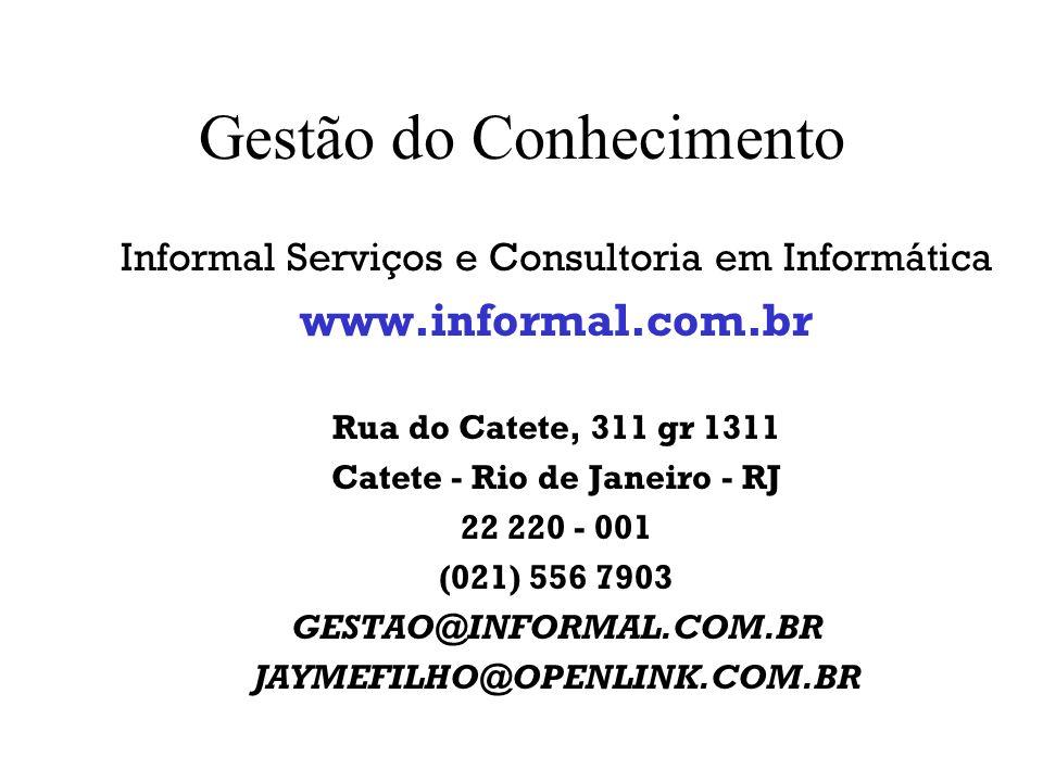 Gestão do Conhecimento Informal Serviços e Consultoria em Informática www.informal.com.br Rua do Catete, 311 gr 1311 Catete - Rio de Janeiro - RJ 22 2