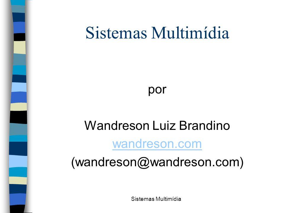 Sistemas Multimídia por Wandreson Luiz Brandino wandreson.com (wandreson@wandreson.com)