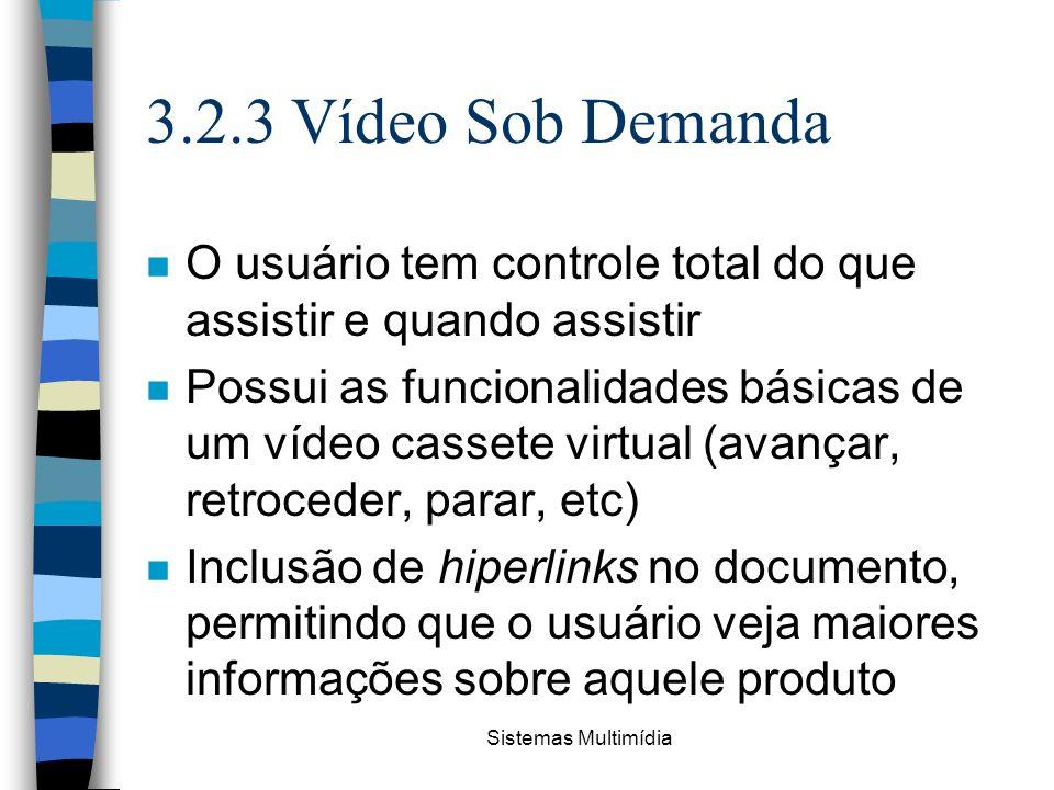 Sistemas Multimídia 3.2.3 Vídeo Sob Demanda n O usuário tem controle total do que assistir e quando assistir n Possui as funcionalidades básicas de um